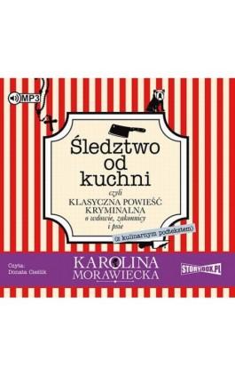 Śledztwo od kuchni - Karolina Morawiecka - Audiobook - 978-83-8146-504-5