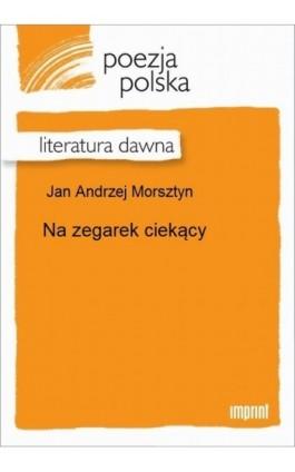 Na zegarek ciekący - Jan Andrzej Morsztyn - Ebook - 978-83-270-2088-8