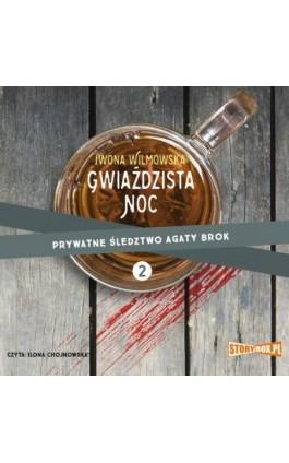 Prywatne śledztwo Agaty Brok Tom 2 Gwiaździsta noc - Iwona Wilmowska - Audiobook - 978-83-8146-575-5