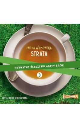 Prywatne śledztwo Agaty Brok. Tom 3. Strata - Iwona Wilmowska - Audiobook - 978-83-8146-614-1