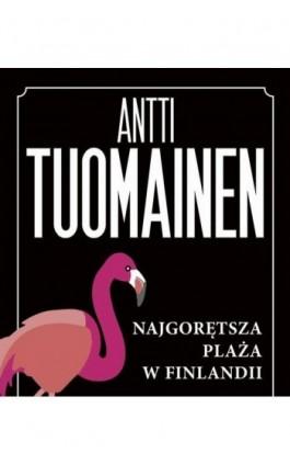 NAJGORĘTSZA PLAŻA W FINLANDII - Antti Tuomainen - Ebook - 978-83-8125-991-0
