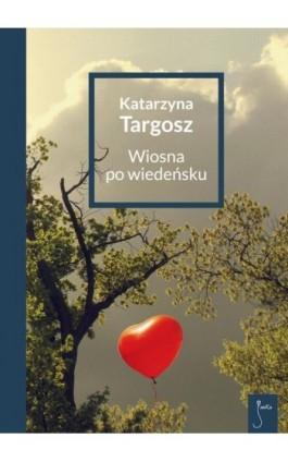 Wiosna po wiedeńsku - Katarzyna Targosz - Ebook - 978-83-62247-33-2