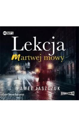 Lekcja martwej mowy - Paweł Jaszczuk - Audiobook - 978-83-65983-98-5