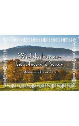 Wielokulturowe krajobrazy Orawy - Robert Kowalczyk - Ebook - 978-83-64462-33-7