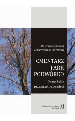 Cmentarz park podwórko - Małgorzata Fabiszak - Ebook - 978-83-7383-952-6