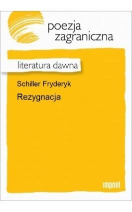 Rezygnacja - Fryderyk Schiller - Ebook - 978-83-270-2591-3