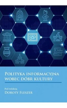 Polityka informacyjna wobec dobr kultury - Ebook - 978-83-66165-52-6