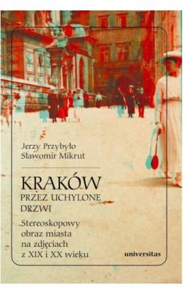 Kraków przez uchylone drzwi Stereoskopowy obraz miasta na zdjęciach z XIX i XX wieku - Sławomir Mikrut - Ebook - 978-83-242-6415-5