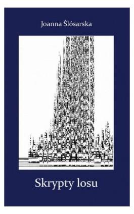 Skrypty losu - Joanna Ślósarska - Ebook - 978-83-65237-69-9
