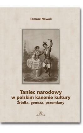 Taniec narodowy w polskim kanonie kultury. Źródła, geneza, przemiany - Tomasz Nowak - Ebook - 978-83-7798-154-2