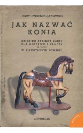Jak nazwać konia. - Jerzy Strzemię-Janowski - Ebook - 978-83-242-2995-6