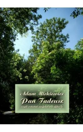 Pan Tadeusz, czyli ostatni zajazd na Litwie - Adam Mickiewicz - Ebook - 978-83-7950-599-9