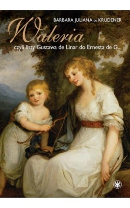 Waleria, czyli listy Gustava de Linar do Ernesta de G… - Barbara Juliana De Krüdener - Ebook - 978-83-235-2893-7