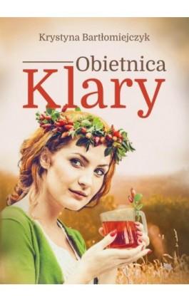 Obietnica Klary - Krystyna Bartłomiejczyk - Ebook - 978-83-66473-11-9