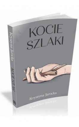 Kocie szlaki - Krystyna Jarocka - Ebook - 978-83-62993-73-4