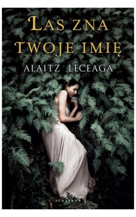 LAS ZNA TWOJE IMIĘ - Alaitz Leceaga - Ebook - 978-83-8125-701-5