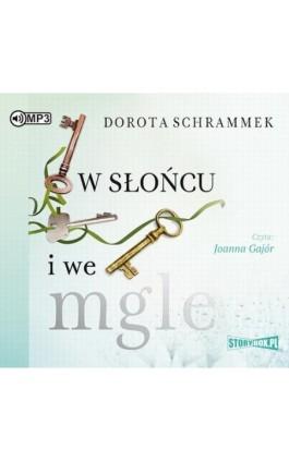 W słońcu i we mgle - Dorota Schrammek - Audiobook - 978-83-65983-39-8