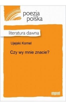 Czy wy mnie znacie? - Kornel Ujejski - Ebook - 978-83-270-2763-4