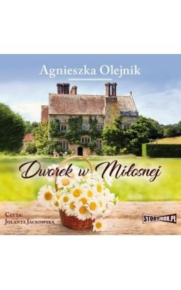 Dworek w Miłosnej - Agnieszka Olejnik - Audiobook - 978-83-8146-859-6