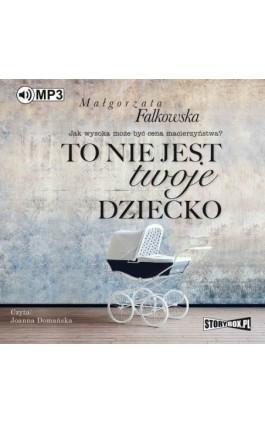 To nie jest twoje dziecko - Małgorzata Falkowska - Audiobook - 978-83-8146-218-1