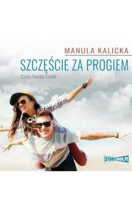 Szczęście za progiem - Manula Kalicka - Audiobook - 978-83-8146-892-3
