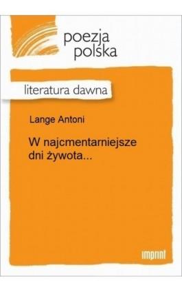 W najcmentarniejsze dni żywota... - Antoni Lange - Ebook - 978-83-270-3014-6
