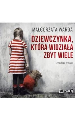 Dziewczynka, która widziała zbyt wiele - Małgorzata Warda - Audiobook - 978-83-8146-976-0
