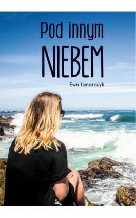 Pod innym niebem - Ewa Lenarczyk - Ebook - 978-83-8119-365-8