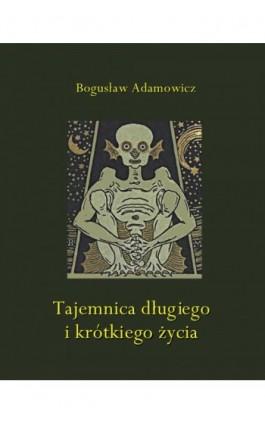 Tajemnica długiego i krótkiego życia - Bogusław Adamowicz - Ebook - 978-83-7950-723-8
