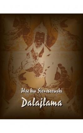 Dalaj-Lama - Wacław Sieroszewski - Ebook - 978-83-7950-692-7