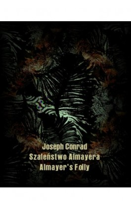 Szaleństwo Almayera. Almayer's Folly - Joseph Conrad - Ebook - 978-83-7950-685-9