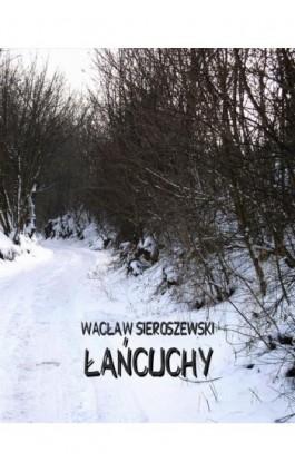 Łańcuchy - Wacław Sieroszewski - Ebook - 978-83-7950-699-6