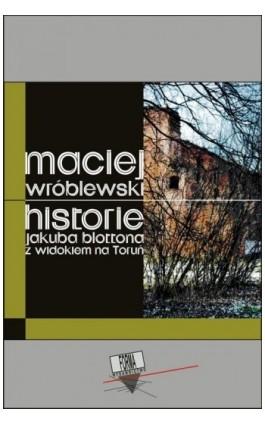 Historie Jakuba Blottona z widokiem na Toruń - Maciej Wróblewski - Ebook - 978-83-66180-95-6