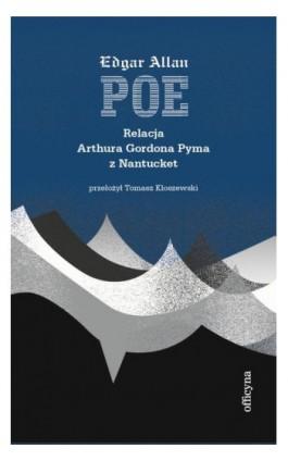 Relacja Artura Gordona Pyma z Nantucket - Edgar Allan Poe - Ebook - 978-83-66511-06-4