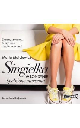 Singielka w Londynie. Spełnione marzenia - Marta Matulewicz - Audiobook - 978-83-8194-071-9