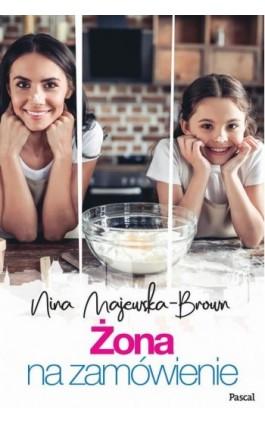 Żona na zamówienie - Nina Majewska Brown - Ebook - 978-83-8103-483-8