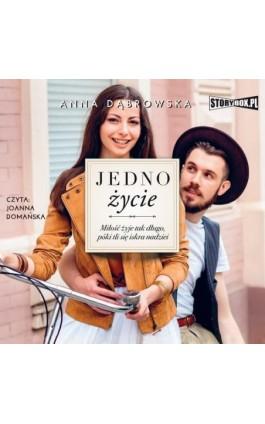 Jedno życie - Anna Dąbrowska - Audiobook - 978-83-8194-073-3