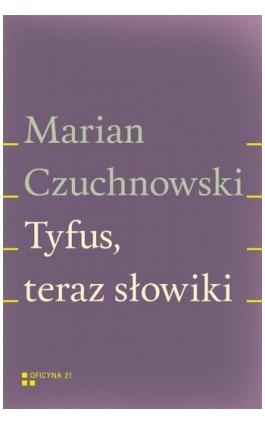 Tyfus, teraz słowiki - Marian Czuchnowski - Ebook - 978-83-942909-9-3