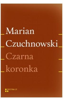 Czarna koronka - Marian Czuchnowski - Ebook - 978-83-955763-0-0