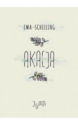 Akacja - Ewa Schilling - Ebook - 978-83-954730-2-9