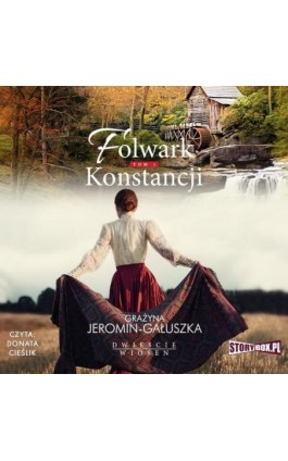 Dwieście wiosen. Tom 1. Folwark Konstancji - Grażyna Jeromin-Gałuszka - Audiobook - 978-83-8194-276-8