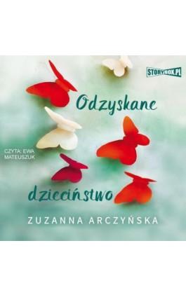 Odzyskane dzieciństwo - Zuzanna Arczyńska - Audiobook - 978-83-8194-107-5