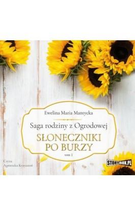 Saga rodziny z Ogrodowej. Tom 1. Słoneczniki po burzy - Ewelina Maria Mantycka - Audiobook - 978-83-8194-278-2