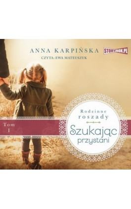 Rodzinne roszady. Tom 1. Szukając przystani - Anna Karpińska - Audiobook - 978-83-8194-339-0