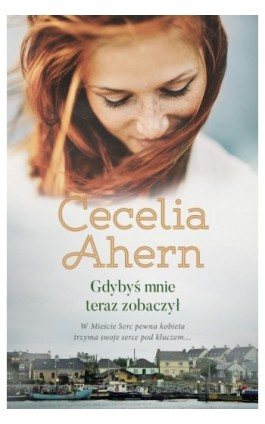 Gdybyś mnie teraz zobaczył - Cecelia Ahern - Ebook - 978-83-287-1326-0