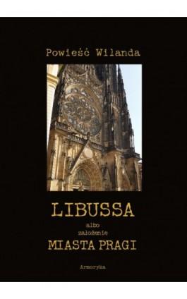 Libussa albo założenie miasta Pragi - Christoph Martin Wieland - Ebook - 978-83-8064-501-1
