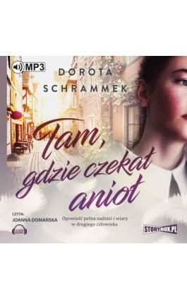 Tam gdzie czekał anioł - Dorota Schrammek - Audiobook - 978-83-8146-001-9