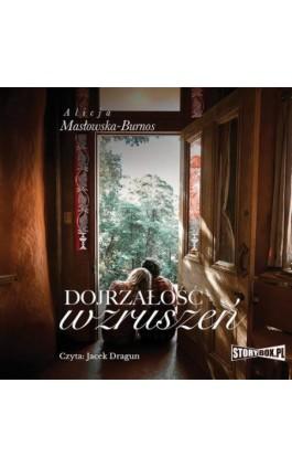 Dojrzałość wzruszeń - Alicja Masłowska – Burnos - Audiobook - 978-83-8194-353-6