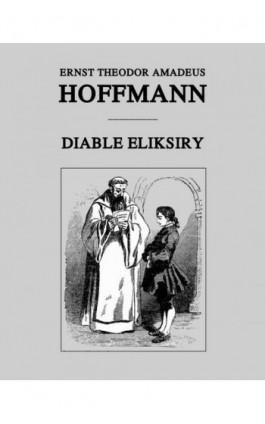 Diable eliksiry - Ernst Theodor Amadeus Hoffmann - Ebook - 978-83-8064-717-6