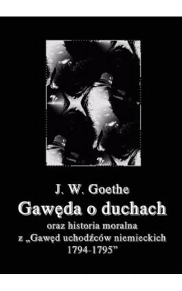 Gawęda o duchach oraz Historia moralna z Gawęd uchodźców niemieckich 1794-1795 - Johann Wolfgang von Goethe - Ebook - 978-83-8064-722-0